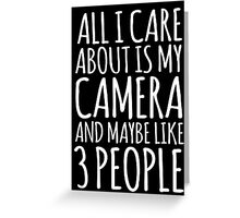 Funny 'All I care about is my camera and like maybe 3 people' White and Black Edition T-shirt Greeting Card
