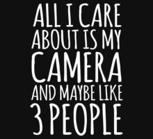 Funny 'All I care about is my camera and like maybe 3 people' White and Black Edition T-shirt by Albany Retro