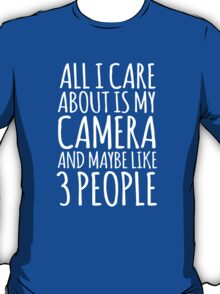 Funny 'All I care about is my camera and like maybe 3 people' White and Black Edition T-shirt T-Shirt