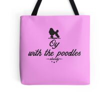 Oy with the poodles already! Tote Bag