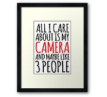 Funny 'All I care about is my camera and like maybe 3 people' t-shirt. What a great gift idea for any camera buff! Photography has never been so fun with this awesome t-shirt and accessories Framed Print