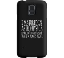 Alternate Hilarious 'I majored in astrophysics. To save time, let's just assume that I'm always right' T-Shirt Samsung Galaxy Case/Skin