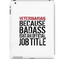 Funny 'Veterinarian Because Badass Isn't a Job Title' T-Shirt for Veterinarians iPad Case/Skin