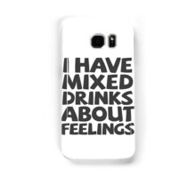 I have mixed drinks about feelings Samsung Galaxy Case/Skin