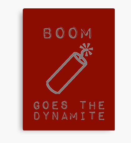 BOOM Goes the Dynamite  Canvas Print