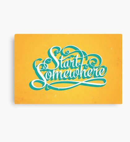 Start Somewhere Canvas Print
