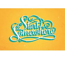 Start Somewhere Photographic Print