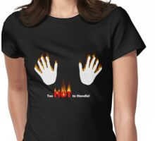 Too Hot to Handle Womens Fitted T-Shirt