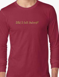 Did I Fall Asleep? Long Sleeve T-Shirt
