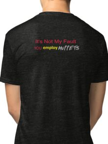 It's Not My Fault YOU employ Muppets Tri-blend T-Shirt