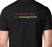 It's Not My Fault YOU employ Muppets Unisex T-Shirt