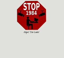 STOP 1984!   Oops, it's too late! Unisex T-Shirt