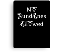 No Mundanes Allowed Canvas Print