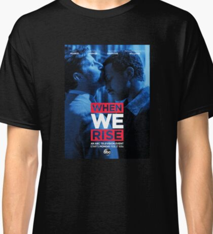 when we rise Classic T-Shirt