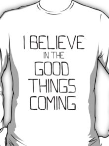 I Believe in the Good Things Coming (Black as Night) T-Shirt
