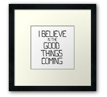 I Believe in the Good Things Coming (Black as Night) Framed Print