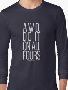AWD. Do It On All Fours Long Sleeve T-Shirt