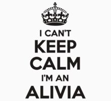 I cant keep calm Im an ALIVIA by icant