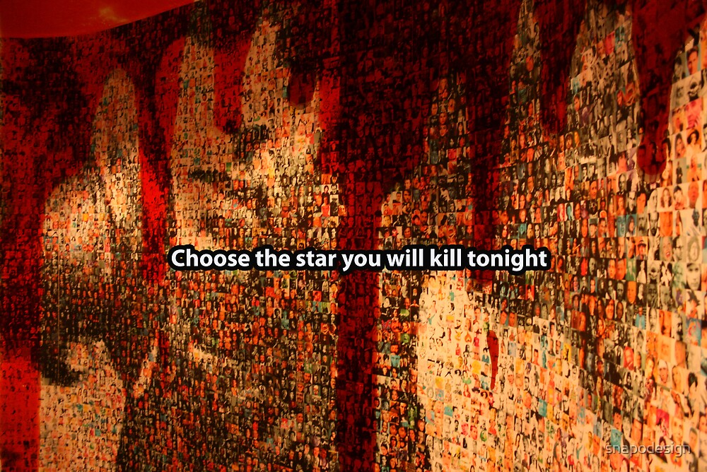 Choose the star you will kill tonight by snapodesign