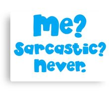 Me Sarcastic? Never! blue Canvas Print