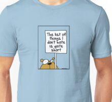 The list of things I don't hate is quite short Unisex T-Shirt