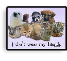 i don't wear my friends Canvas Print