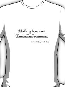 Nothing is worse than, Von Goethe T-Shirt