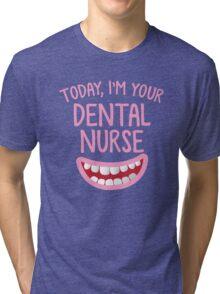 Today, I'm your dental nurse Tri-blend T-Shirt