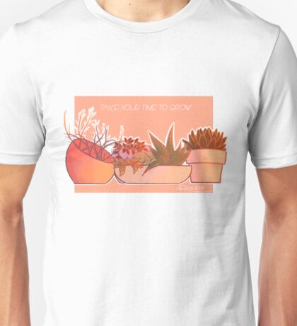 take your time to grow Unisex T-Shirt