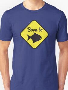 BORN TO FISH in yellow sign Unisex T-Shirt