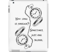 Forever is just a second iPad Case/Skin