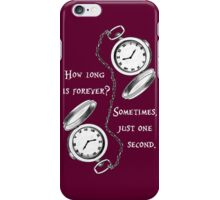 Forever is just a second  iPhone Case/Skin