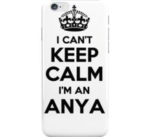 I cant keep calm Im an ANYA iPhone Case/Skin