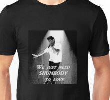 We need SHUMBODY to love Unisex T-Shirt