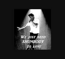 We need SHUMBODY to love Unisex T-Shirt
