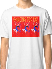 DANCING FOR JOY Classic T-Shirt