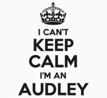 I cant keep calm Im an AUDLEY by icant