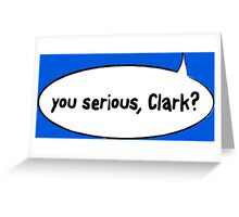 You Serious, Clark? Greeting Card