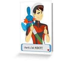 i herd u liek mudkipz Greeting Card