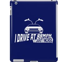 I Drive at 88mph... Just In Case iPad Case/Skin
