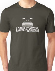 I Drive at 88mph... Just In Case Unisex T-Shirt