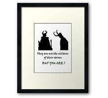 They are not the villains of their stories... Framed Print