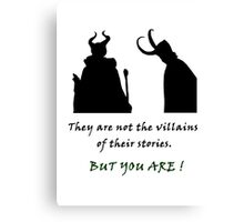 They are not the villains of their stories... Canvas Print