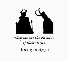 They are not the villains of their stories... Unisex T-Shirt