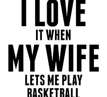When My Wife Lets Me Play Basketball by kwg2200