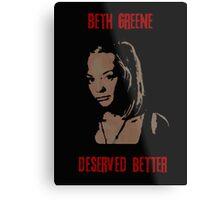 Beth Greene Deserved Better. Metal Print