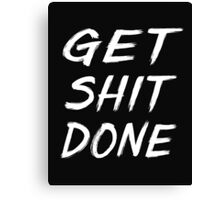 Get shit done funny typography Canvas Print