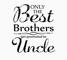 Best Brothers Get Promoted To Uncle Unisex T-Shirt