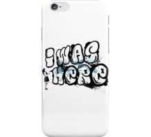 I was here street art - Switched at Birth iPhone Case/Skin