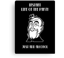 Instant Life of the Party -- Just Add Alcohol Canvas Print